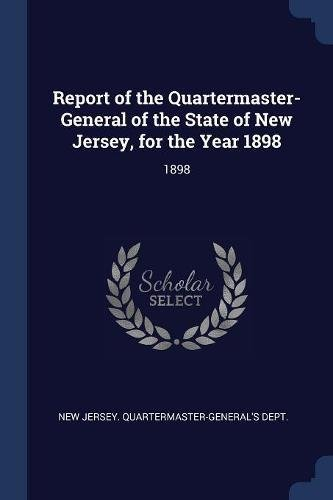 Read Online Report of the Quartermaster- General of the State of New Jersey, for the Year 1898 ebook
