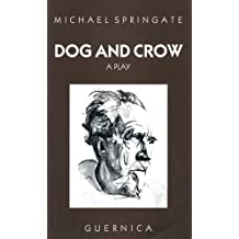 Dog And Crow: Written by Michael Springate, 1990 Edition, Publisher: Guernica Editions [Paperback]