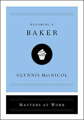 Becoming a Baker (Masters at Work) by Glynnis MacNicol