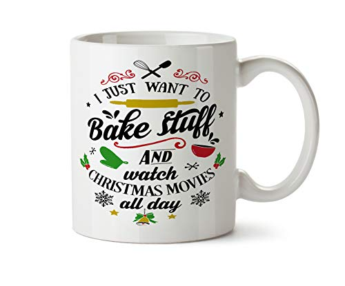 I Just Want to Bake Stuff and Watch Christmas Movies All Day Coffee Mug Cup 11 Ounce Tea