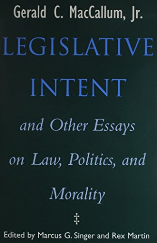 Legislative Intent and Other Essays on Politics, Law, and Morality -  MacCallum, Gerald C., Hardcover