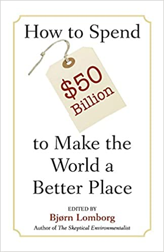 How to spend 50 billion to make the world a better place bjrn how to spend 50 billion to make the world a better place bjrn lomborg 9780521685719 amazon books fandeluxe Images