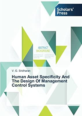 Human Asset Specificity And The Design Of Management Control Systems Sridharan V G 9783639707717 Amazon Com Books