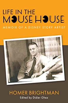 Life in the Mouse House: Memoir of a Disney Story Artist by [Brightman, Homer, Becattini, Alberto]