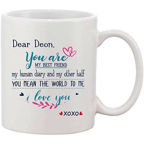 Anniversary Gifts For Husband - Dear Deon You Are My Best Friend My Human Diary And My Other Half You Mean The World To Me I Love You - Funny Mugs XoXo 11 oz Ceramic White