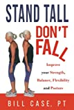 img - for Stand Tall, Don't Fall: Improve Your Strength, Balance and Posture book / textbook / text book