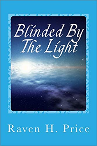 Blinded By The Light Raven H Price 9781723281860 Amazon