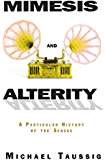 Mimesis and Alterity: A Particular History of the Senses