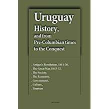 Uruguay History and from Pre-Columbian times to the Conquest: Artigas's Revolution, 1811-20, The Great War, 1843-52, The Society, The Economy, Government, Culture, Tourism
