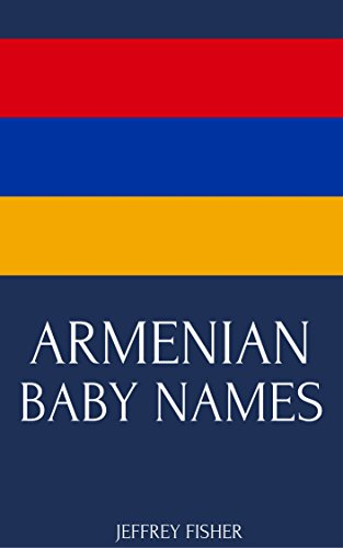 Armenian Baby Names Names From Armenia For Girls And Boys Kindle