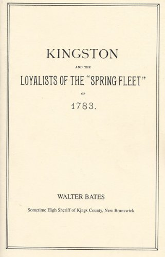 "Kingston and the Loyalists of the ""Spring Fleet"" of 1783, Walter Bates"