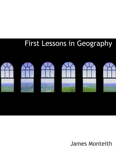 "Download First Lessons in Geography: Or: Introduction to ""Youth's Manual of Geography. ebook"