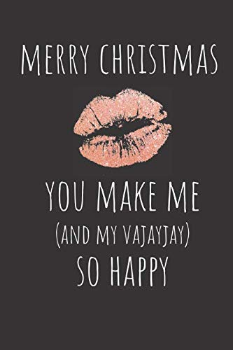Merry Christmas You Make Me And My Vajayjay So Happy: Rude Naughty Valentine's Day/Anniversary Notebook For Him - Funny Blank Book for Boyfriend ... (Unique Alternative to a Greeting Card) (Merry Christmas To My Best Friend Card)