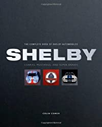 Complete Book of Shelby Automobiles: Cobras, Mustangs, and Super Snakes