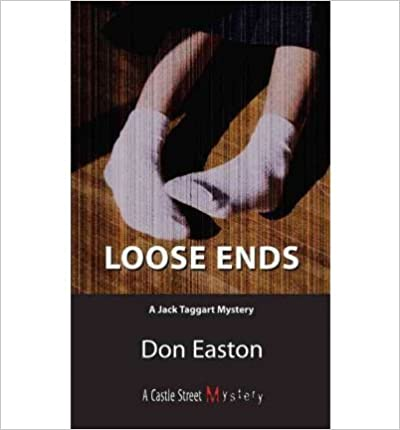 Book [ Loose Ends: A Jack Taggart Mystery (Castle Street Mysteries #1) - IPS [ LOOSE ENDS: A JACK TAGGART MYSTERY (CASTLE STREET MYSTERIES #1) - IPS ] By Easton, Don ( Author )May-01-2005