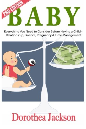 Baby: Everything You Need to Consider Before Having a Child - Relationship, Finance, Pregnancy & Time Management
