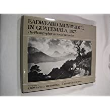 Eadweard Muybridge in Guatemala, 1875: The Photographer As Social Recorder by E. Bradford Burns (1987-01-01)