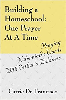 Book Building a Homeschool: One Prayer At A Time:Praying Nehemiah's Words With Esther's Boldness