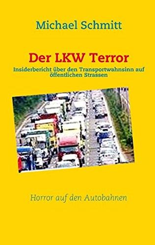 Der LKW Terror: Insiderbericht über den Transportwahnsinn auf öffentlichen Strassen