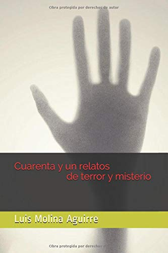 Cuarenta y un relatos de terror y misterio Tapa blanda – 2 ago 2018 Luis Molina Aguirre Independently published 1718016301 Fiction / Anthologies