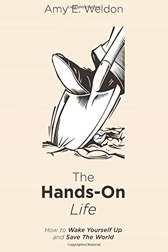 The Hands-On Life: How to Wake Yourself Up and Save The World