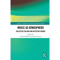 Music as Atmosphere: Collective Feelings and Affective Sounds (Ambiances, Atmospheres and Sensory Experiences of Spaces) book cover