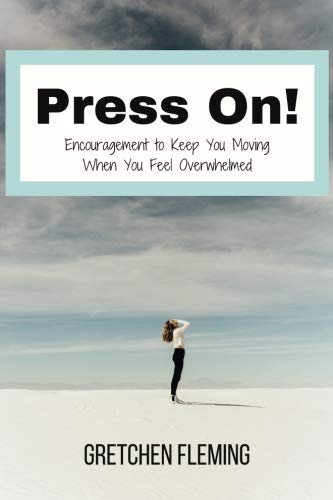 Press On: Encouragement To Keep You Moving When You Feel Overwhelmed (Calling On God In Times Of Trouble)