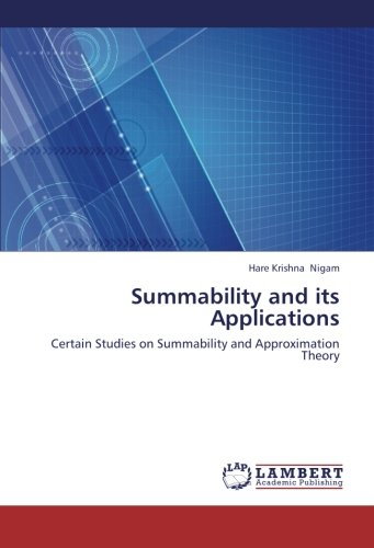 Summability and its Applications: Certain Studies on Summability and Approximation Theory