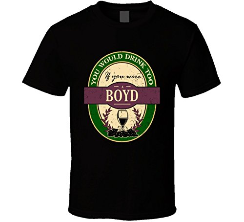 (You Would Drink Too If You were a Boyd Wine Drinker Worn Look Name T Shirt L Black)