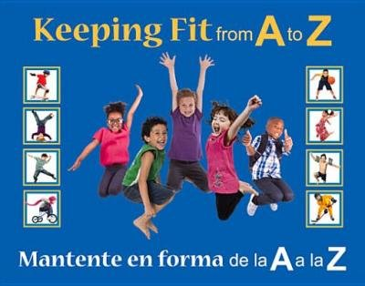 Read Online [ Keeping Fit from A to Z: Mantente En Forma de La A A La Z Maze, Stephanie ( Author ) ] { Hardcover } 2014 pdf epub