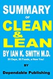 Summary of Clean & Lean by Ian K. Smith M.D.: 30 Days, 30 Foods, a New You!