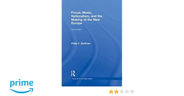 Focus: Music, Nationalism, and the Making of the New Europe (Focus