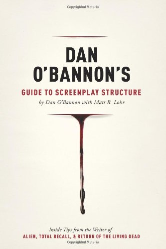 Dan O'Bannon's Guide to Screenplay Structure: Inside Tips from the Writer of ALIEN, TOTAL RECALL and RETURN OF THE LIVING DEAD [Dan O'Bannon - Matt Lohr] (Tapa Blanda)
