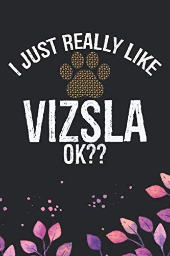 I-Just-Really-Like-Vizsla-Ok-Cool-Vizsla-Dog-Journal-Notebook-Vizsla-Puppy-Lover-Gifts-Funny-Vizsla-Dog-Notebook-Vizsla-Owner-Gifts-6-x-9-in-120-pages