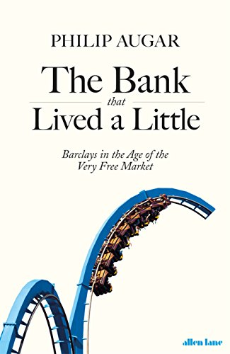 - The Bank That Lived a Little: Barclays in the Age of the Very Free Market