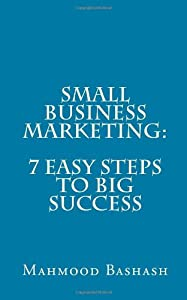 Small Business Marketing:7 Easy Steps to Big Success (Volume 1) from CreateSpace Independent Publishing Platform