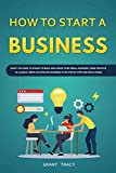 img - for How to Start a Business: What You Need to Know to Build and Grow Your Small Business, from Scratch to Launch, Write an Effective Business Plan Step by Step and Much More book / textbook / text book