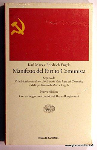 Manifesto del Partito comunista: Seguito da Principî del comunismo, Per la storia della Lega dei comunisti e dalle prefazioni di Marx e Engels (Einaudi tascabili. Saggi) (Italian Edition)