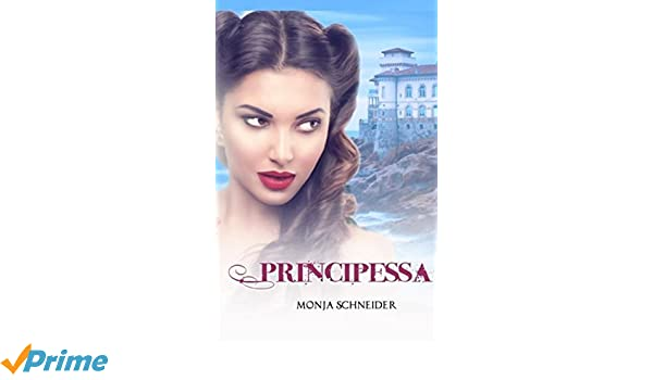 Principessa (German Edition): Monja Schneider: 9781542397728: Amazon.com: Books