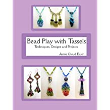 Bead Play with Tassels: Techniques, Design and Projects