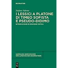 I lessici a Platone di Timeo Sofista e Pseudo-Didimo: Introduzione ed edizione critica (Sammlung griechischer und lateinischer Grammatiker)