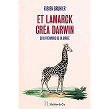 Et Lamarck créa Darwin: Ou la revanche de la girafe