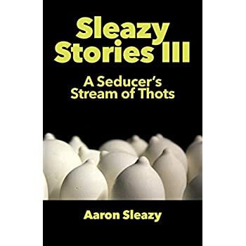 Sleazy Stories III: A Seducer's Stream of Thots