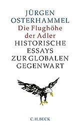 Die Flughöhe der Adler: Historische Essays zur globalen Gegenwart (German Edition)