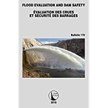 Flood Evaluation and Dam Safety (ICOLD Bulletins Series t. 170) (French Edition)