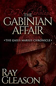 The Gabinian Affair (The Gaius Marius Chronicles Book 1) by [Gleason, Ray]