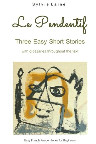 [Book] Le Pendentif: Easy Short Stories with English Glossary (Easy French Reader Series for Beginners) (Vo KINDLE