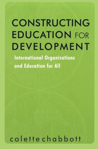 Constructing Education for Development: International Organizations and Education for All (Reference Books in Internatio
