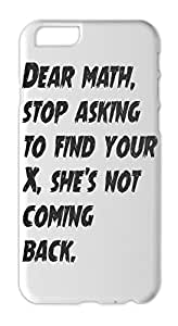 Dear math, stop asking to find your X, she's not coming Iphone 6 plus case