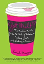 Got Milf?: The Modern Mom's Guide to Feeling Fabulous, Looking Great, and Rocking A Minivan